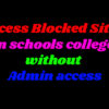 Access Blocked Sites in schools college without Admin access