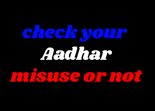 Check Your Aadhar misuse or not?